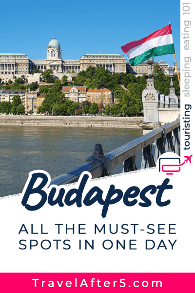 Pinterest Pin to Budapest Must-See in One Day, by Travel After 5