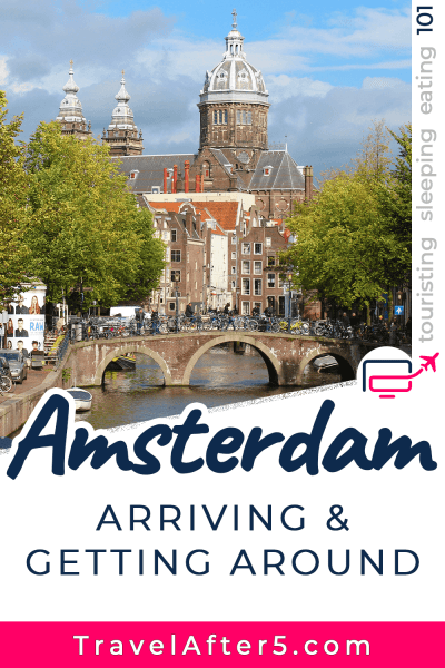 Pinterest Pin to Amsterdam 101, Arriving & Getting Around, by Travel After 5