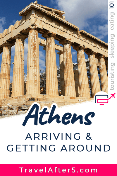 Pinterest Pin to Athens 101, Arriving & Getting Around, by Travel After 5
