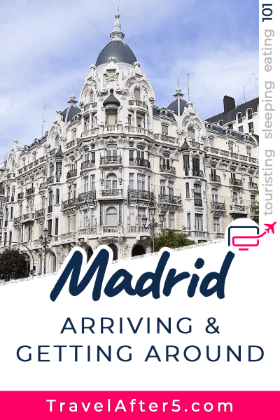 Pinterest Pin to Madrid 101, Arriving & Getting Around, by Travel After 5