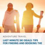 Ofertas de esqui de última hora: dicas para encontrar e reservar as melhores ofertas