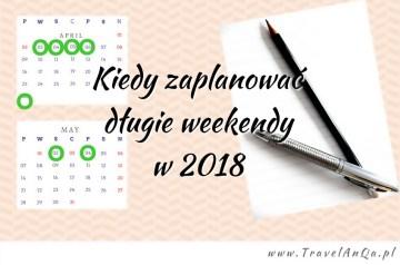 Kiedy zaplanować długie weekendy w 2018