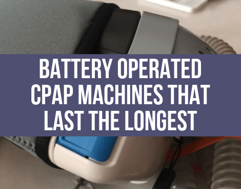 Battery Operated CPAP Machines That Last The Longest