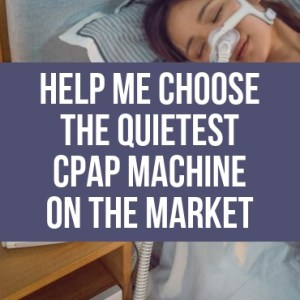 Help Me Choose The Quietest CPAP Machine On The Market