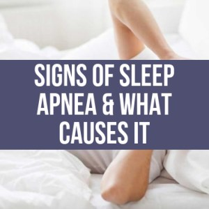 Signs Of Sleep Apnea & What Causes It