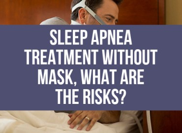 Sleep Apnea Treatment Without Mask, What Are The Risks