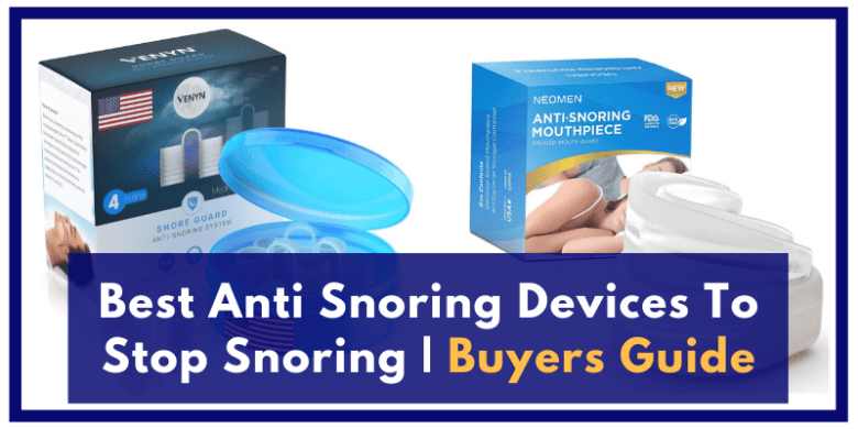 Best Anti Snoring Devices To Stop Snoring Buyers Guide