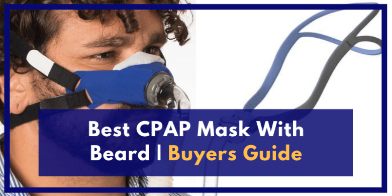 Best CPAP Mask With Beard Buyers Guide