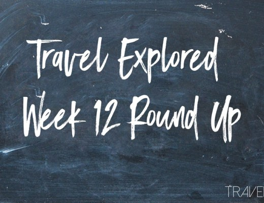 Travel Explored Week 12 Round-up