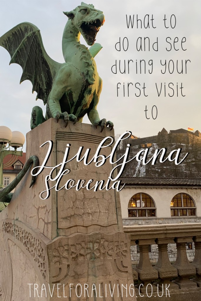 What to do and see in Ljubljana, Slovenia's Capital - Travel for a Living