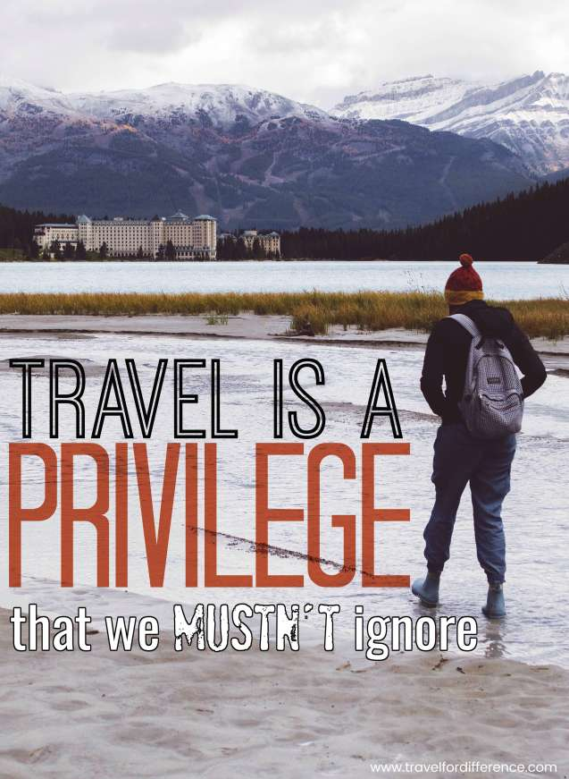 Travel is a Privilege that we mustn't Ignore