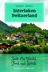 How to Save on Travel, Swiss Food and Hotels In Interlaken, Switzerland