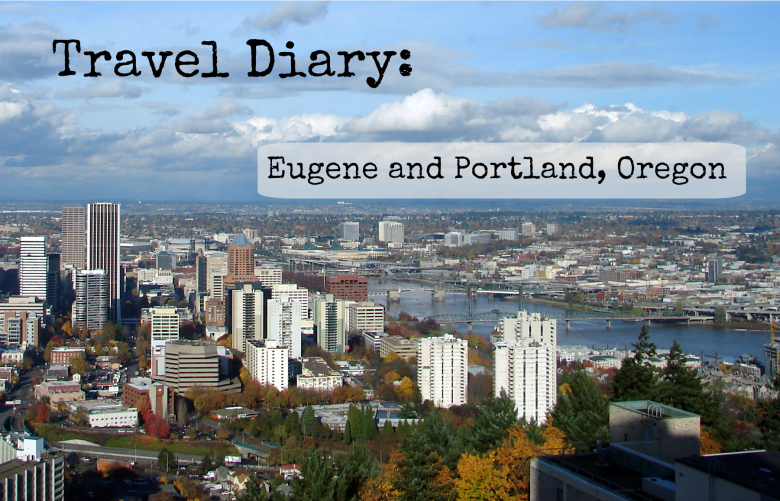 Travel Diary: Eugene and Portland, Oregon