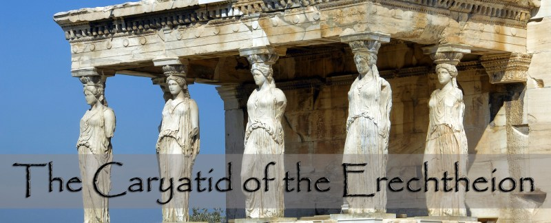 the caryatid of the erechtheion