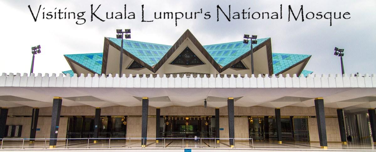 Visiting Kuala Lumpur's National Mosque