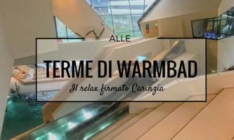 Alle terme di Warmbad: il relax firmato Carinzia
