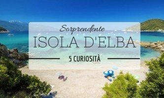 Sorprendente Isola d'Elba: 5 curiosità che vi faranno venire voglia di andarci