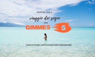 Partire per il viaggio dei sogni con Gimme5: come attivare l'app e cominciare a risparmiare