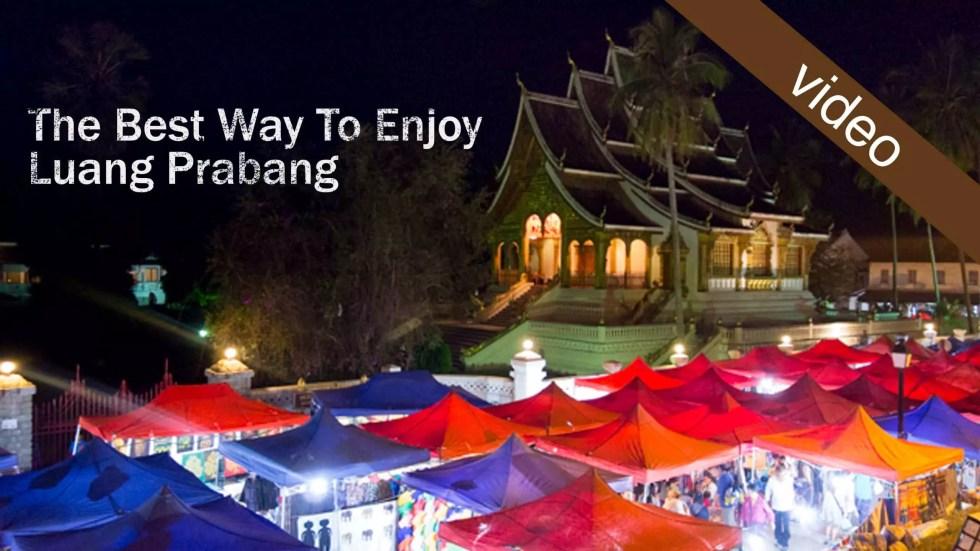 The Best Way To Enjoy Luang Prabang, Laos