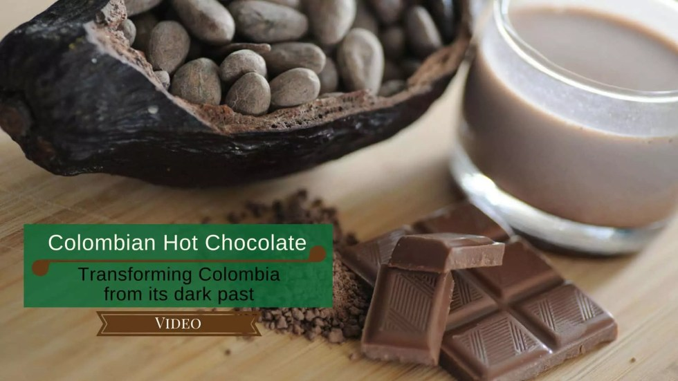 Colombian Hot Chocolate: Transforming Colombia From Its Dark Past