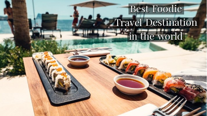 5 Best Foodie Travel Destinations for Budding Chefs in The World 2021