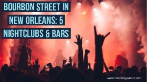 Bourbon Street in New Orleans:  5 Nightclubs & Bars – Ultimate Party Junction