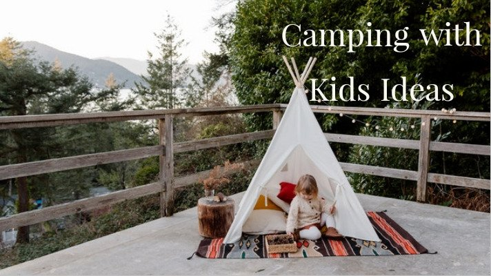 Camping with Kids Ideas: Camping Can be Great With the Kids