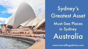 Sydney's Greatest Asset: Must-See Places in Sydney New South Wales, Australia