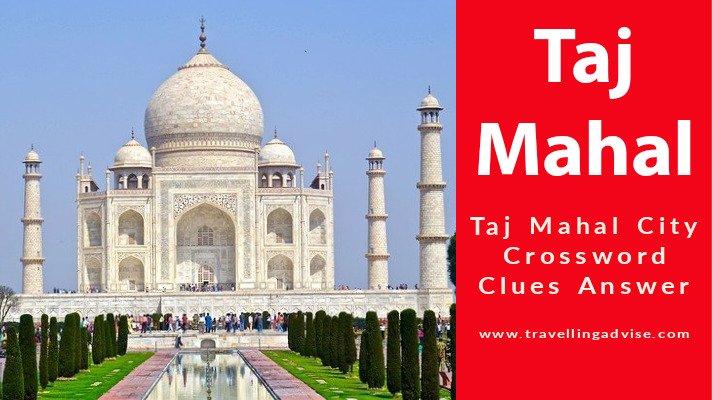 Taj of India: Taj Mahal City Crossword Clues, Puzzle Answer