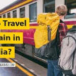 How to Travel by Train in India? | Best railway tour guide 2021