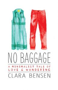 No Baggage: A Minimalist Tale of Love and Wandering by Clara Bensen, travel book released 2016