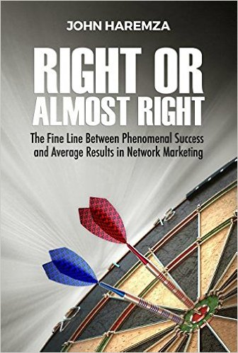 Right or Almost Right, John Haremza, Network Marketing, Motivation