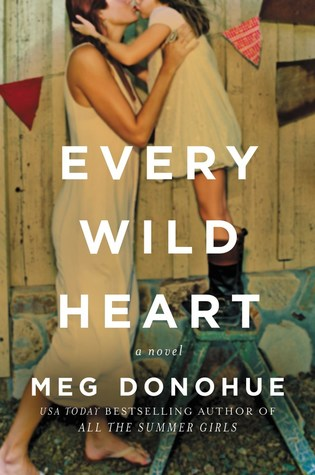 Every Wild Heart, Meg Donohue, fiction, book, novel, Travelling Book Junkie, March new release