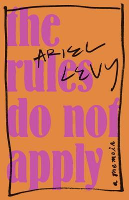 The Rules Do not apply, Ariel Levy, book, novel fiction, Travelling Book Junkie, writing, March new release