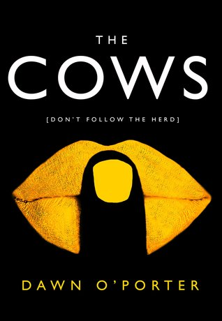 April new read, The Cows, Dawn O'Porter, novel, book, Travelling Book Junkie