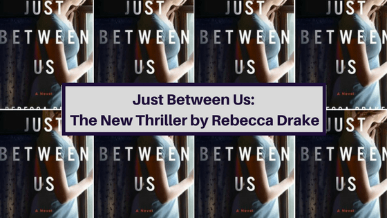 Just Between Us is the new thriller by Rebecca Drake,