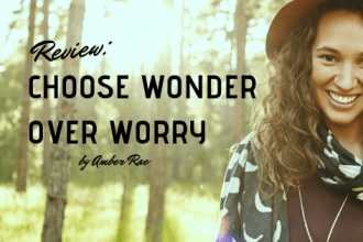 Book review, Choose Wonder over Worry by Amber Rae is a motivational book helping you to realise your potential via tbookjunkie