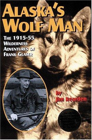 Alaska's Wolf Man by Jim Rearden
