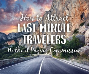 Attract Last Minute Travelers without Paying Commission