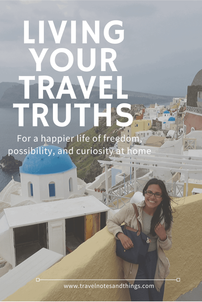 "Travel truths is a term that I like to use to refer to those realizations, moments of clarity, and those moments when we just feel the most ""us"" and that we just feel like THIS is the kind of feeling we want to keep feeling: freedom, possibility, and a knowing that we are meant to live this way all the time."
