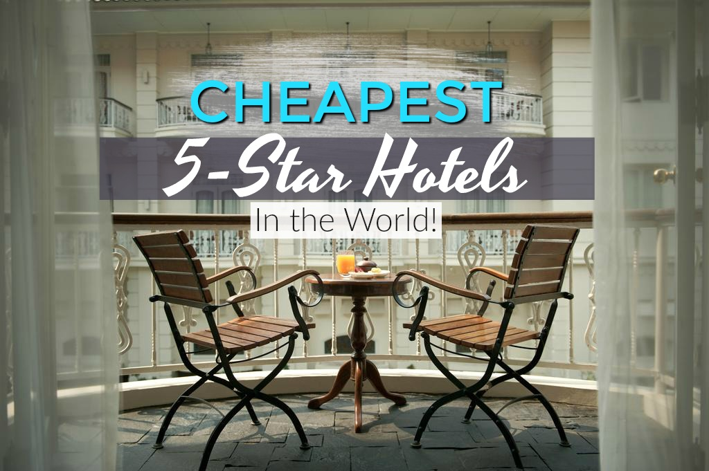 Cheapest 5-Star Hotels in the World