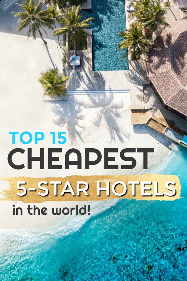 Top 15 Cheapest 5 Star Luxury Hotels in the WORLD