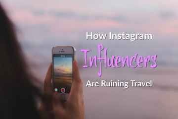 How Instagram Influencers are Ruining Travel
