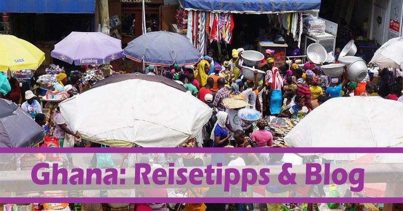 Ghana Urlaub: Reisetipps und Reiseblog