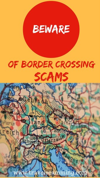 Beware Of Border Crossing Scams www.travelscamming.com