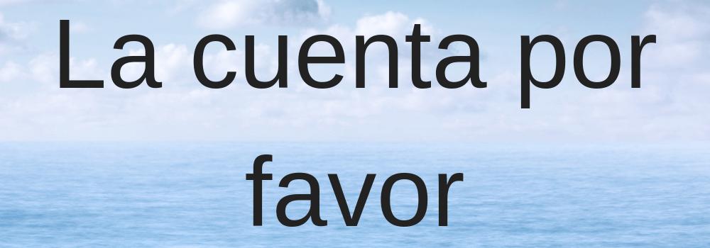 7 spanish phrases - La Cuenta - travelsmart vip
