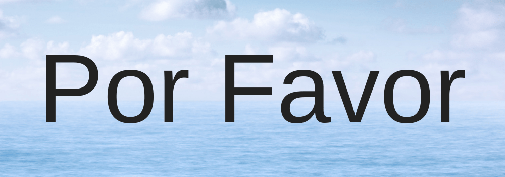 7 spanish phrases - Por Favor - travelsmart vip