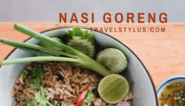 30 Types of Nasi Goreng in Malaysia You Must Try