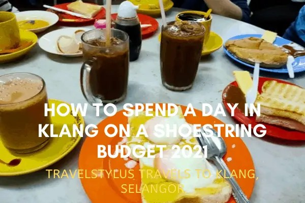 How To Spend A Day In Klang On A Shoestring Budget 2021
