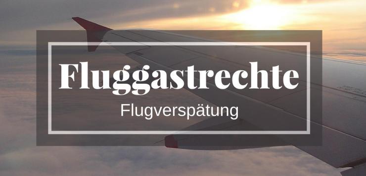 Fluggastrechte - Kostenerstattung bei Flugverspätung?